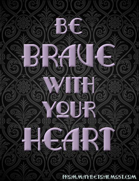 bebravewithyourheart